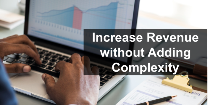 Increase Revenue without Adding Complexity