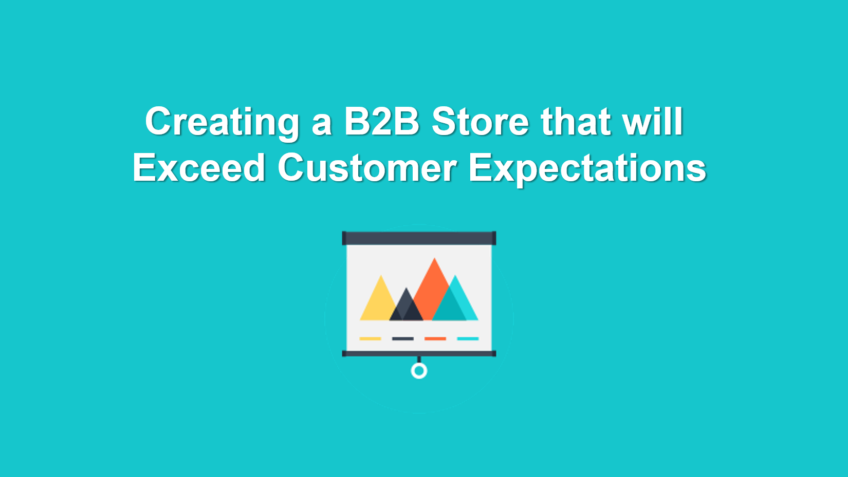 "Image with e-commerce icon and text saying ""Creating a B2B Store That will Exceed Customer Expectations"""