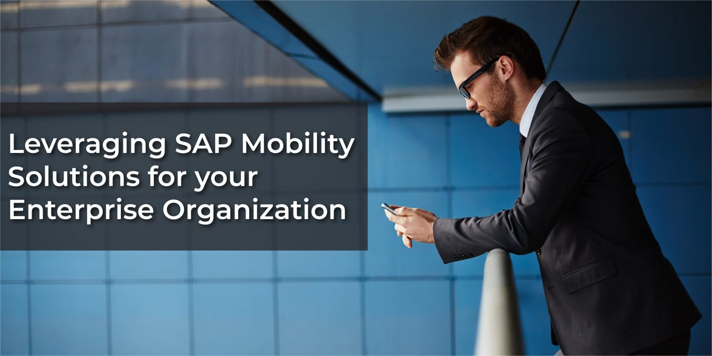 "Picture of a Business Man on his Phone with the words ""Leveraging SAP Mobility Solutions for your Enterprise Organization"""