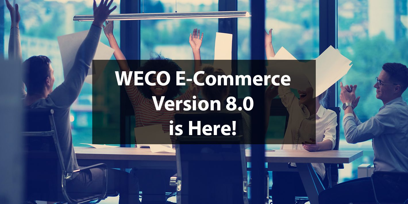 """WECO E-Commerce Version 8.0 is Here""with people celebrating"
