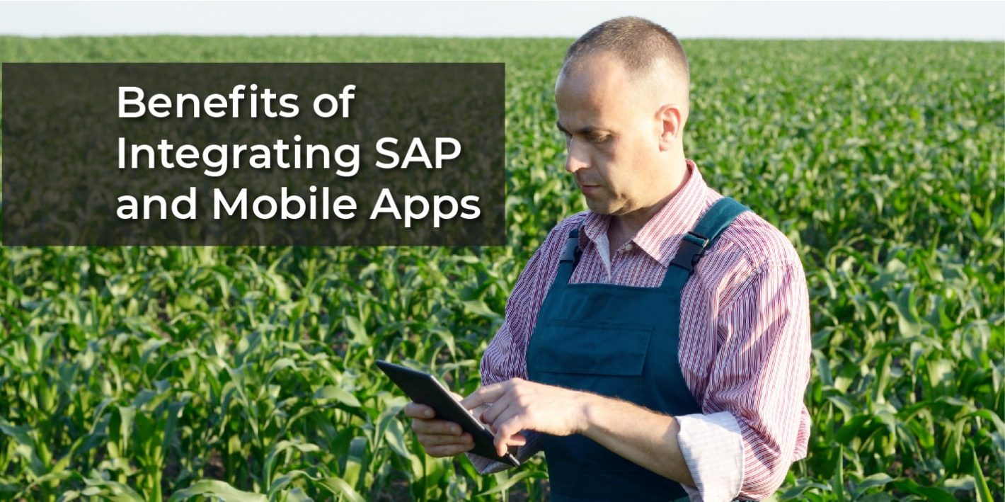 "Image of a farmer using his ipad with the text ""Benefits of Integrating SAP and Mobile Apps"